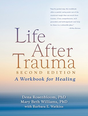 Life After Trauma By Rosenbloom, Dena, Ph.D./ Williams, Mary Beth/ Watkins, Barbara E. (CON)/ Pearlman, Laurie Anne (FRW)